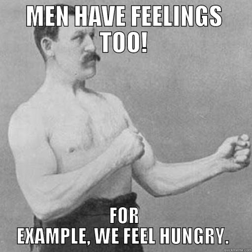 Funny image of men who have feelings. Feelings of hunger